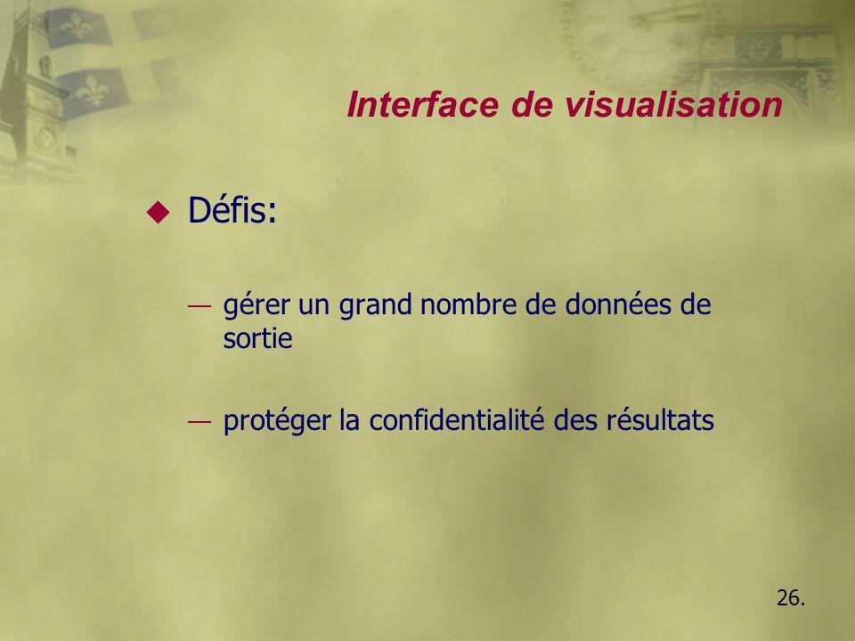 26. Interface de visualisation u Défis: — gérer un grand nombre de données de sortie — protéger la confidentialité des résultats