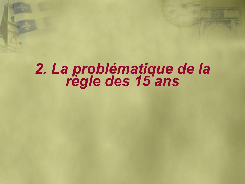 2. La problématique de la règle des 15 ans