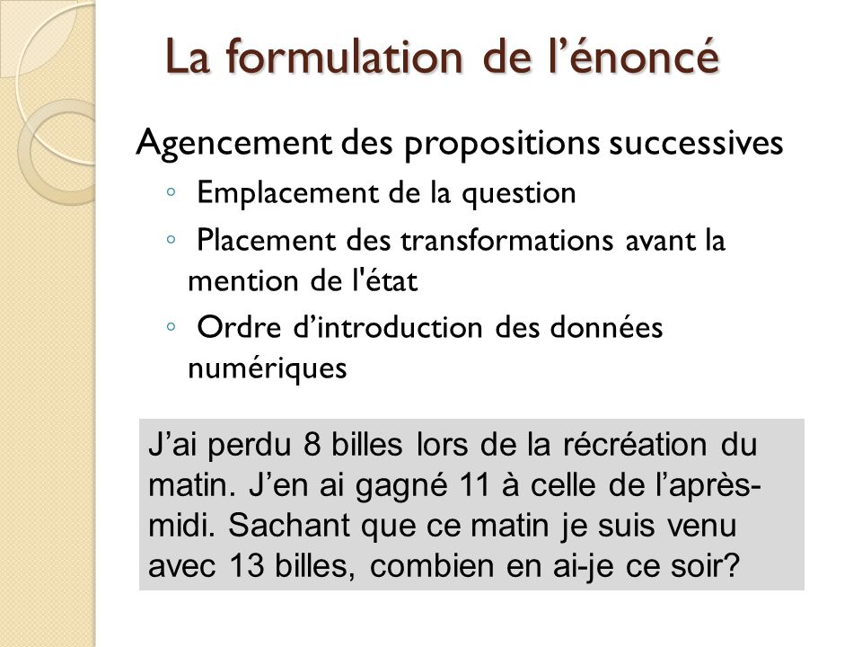 La formulation de l'énoncé Agencement des propositions successives ◦ Emplacement de la question ◦ Placement des transformations avant la mention de l'