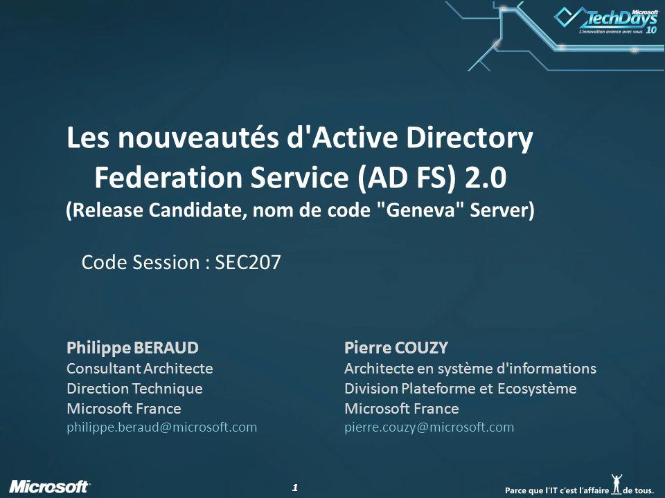 22 Description de la session Venez découvrir les nouveautés d AD FS 2, son support des standards (émergents) et la simplicité de mise en œuvre des scénarios d entreprise étendue les plus courants.