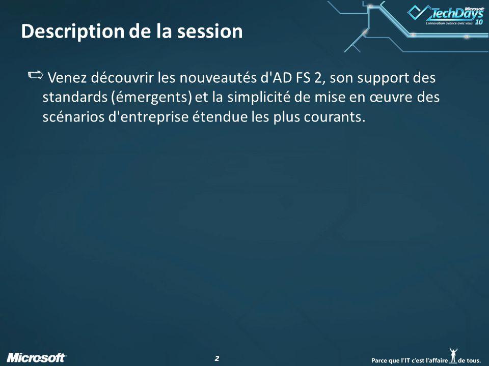 33 Le parcours virtuel Logiciels + Services Identité dans le cadre des Microsoft TechDays 2010 4 sessions pour faire un point ensemble Session SEC207 Les nouveautés d AD FS 2.0 Cette session !.