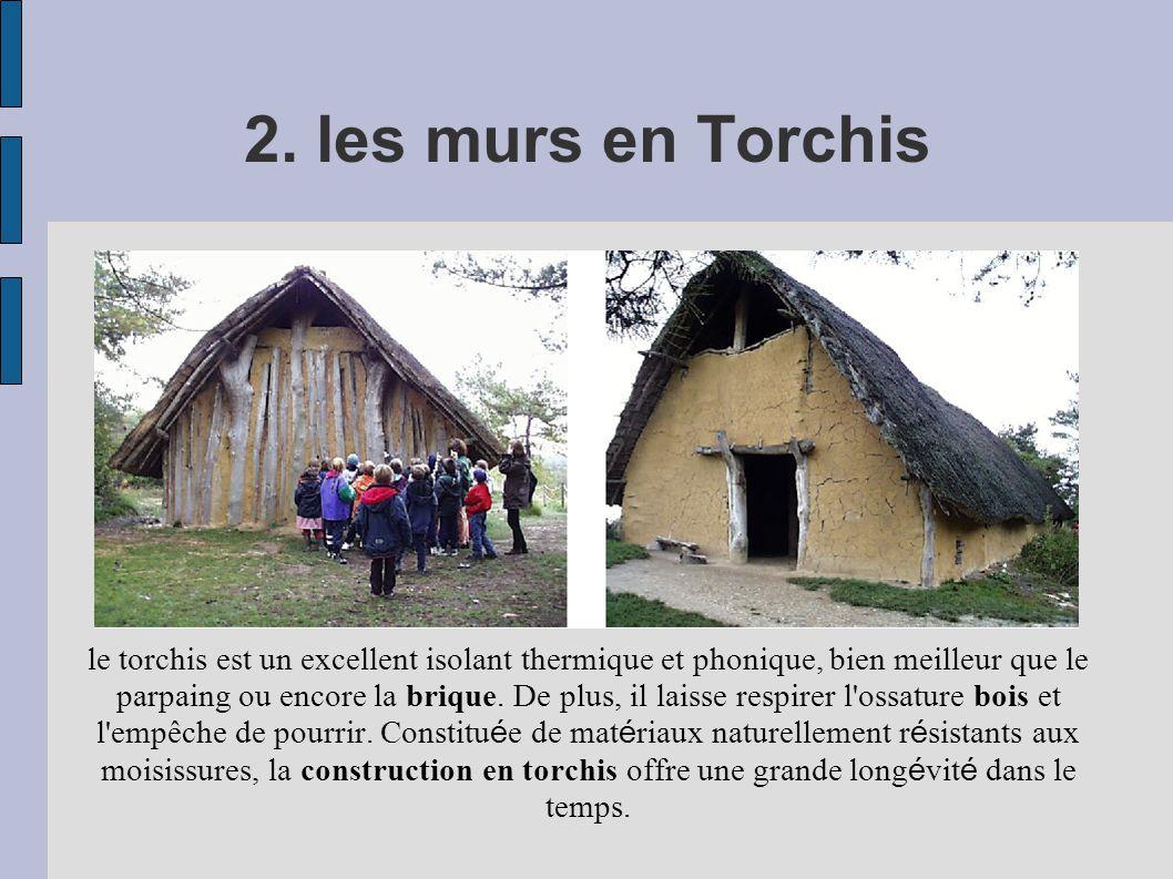 2. les murs en Torchis le torchis est un excellent isolant thermique et phonique, bien meilleur que le parpaing ou encore la brique. De plus, il laiss