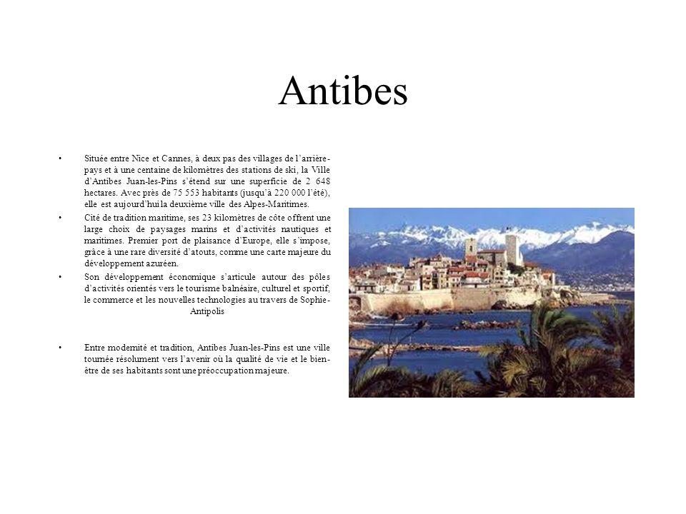 Antibes Située entre Nice et Cannes, à deux pas des villages de l'arrière- pays et à une centaine de kilomètres des stations de ski, la Ville d'Antibe
