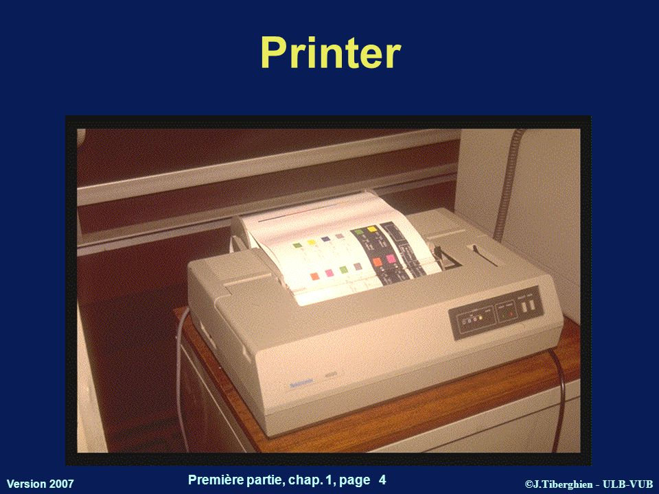 ©J.Tiberghien - ULB-VUB Version 2007 Première partie, chap. 1, page 4 Printer