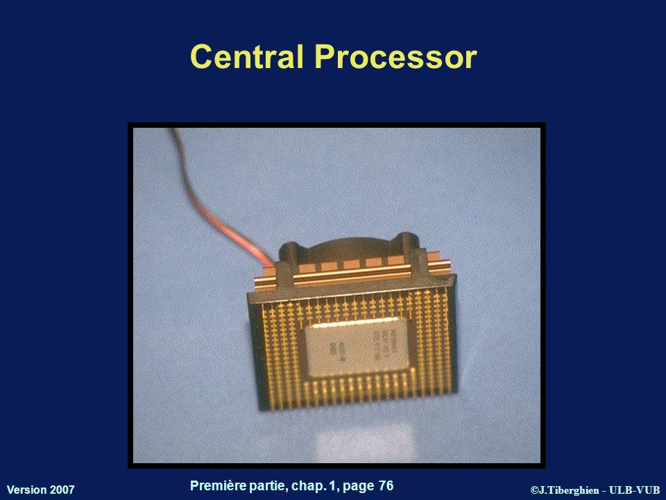 ©J.Tiberghien - ULB-VUB Version 2007 Première partie, chap. 1, page 76 Central Processor 76