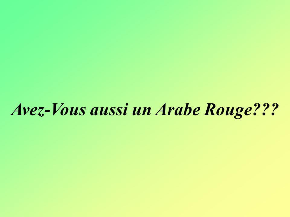 Avez-Vous aussi un Arabe Rouge