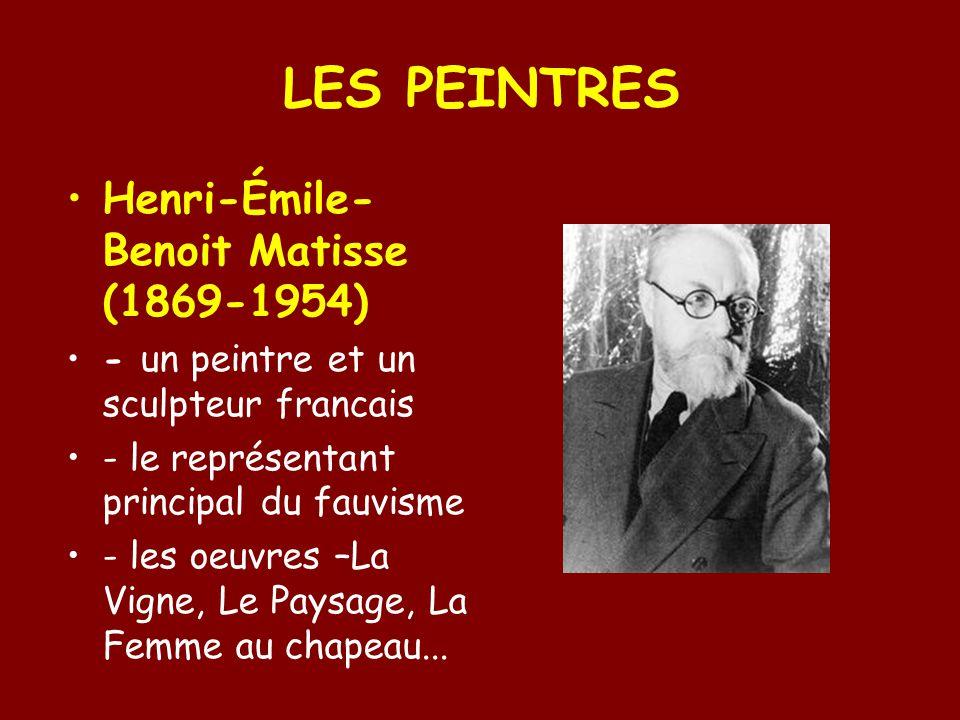 LES PEINTRES Henri-Émile- Benoit Matisse (1869-1954) - un peintre et un sculpteur francais - le représentant principal du fauvisme - les oeuvres –La Vigne, Le Paysage, La Femme au chapeau...
