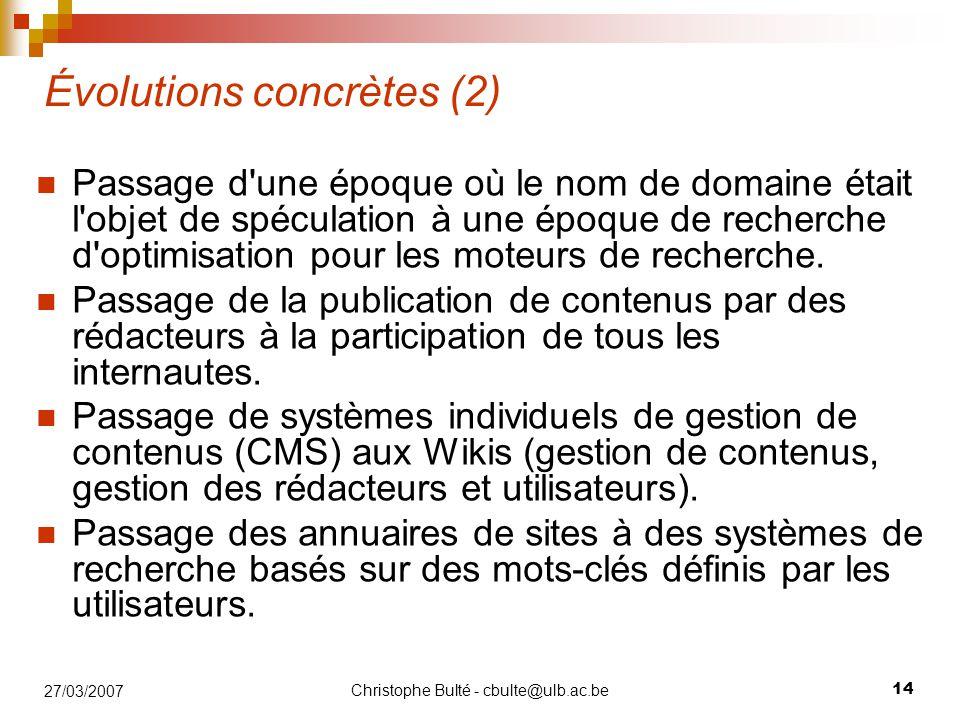 Christophe Bulté - cbulte@ulb.ac.be 14 27/03/2007 Évolutions concrètes (2) Passage d une époque où le nom de domaine était l objet de spéculation à une époque de recherche d optimisation pour les moteurs de recherche.