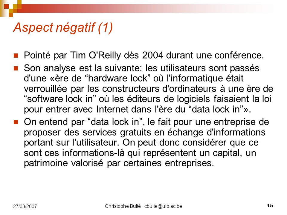 Christophe Bulté - cbulte@ulb.ac.be 15 27/03/2007 Aspect négatif (1) Pointé par Tim O'Reilly dès 2004 durant une conférence. Son analyse est la suivan