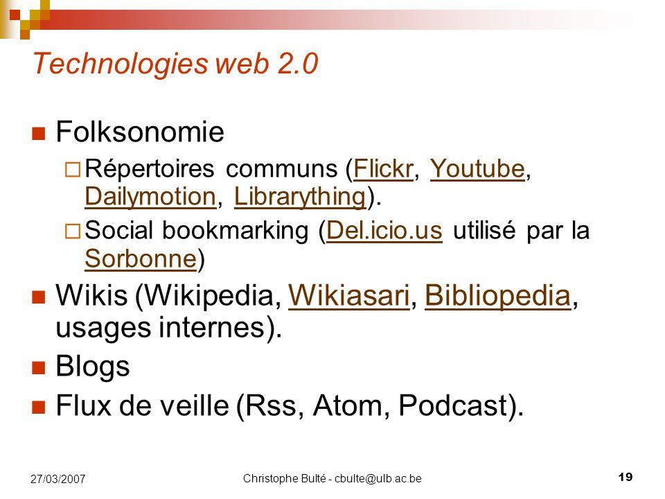 Christophe Bulté - cbulte@ulb.ac.be 19 27/03/2007 Technologies web 2.0 Folksonomie  Répertoires communs (Flickr, Youtube, Dailymotion, Librarything).