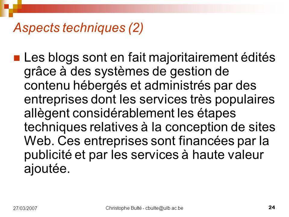 Christophe Bulté - cbulte@ulb.ac.be 24 27/03/2007 Aspects techniques (2) Les blogs sont en fait majoritairement édités grâce à des systèmes de gestion