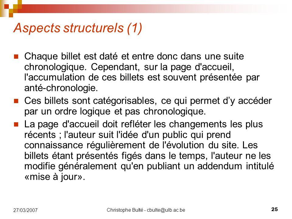 Christophe Bulté - cbulte@ulb.ac.be 25 27/03/2007 Aspects structurels (1) Chaque billet est daté et entre donc dans une suite chronologique. Cependant