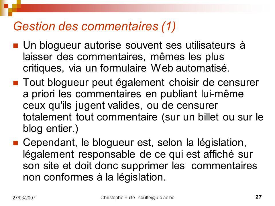 Christophe Bulté - cbulte@ulb.ac.be 27 27/03/2007 Gestion des commentaires (1) Un blogueur autorise souvent ses utilisateurs à laisser des commentaire