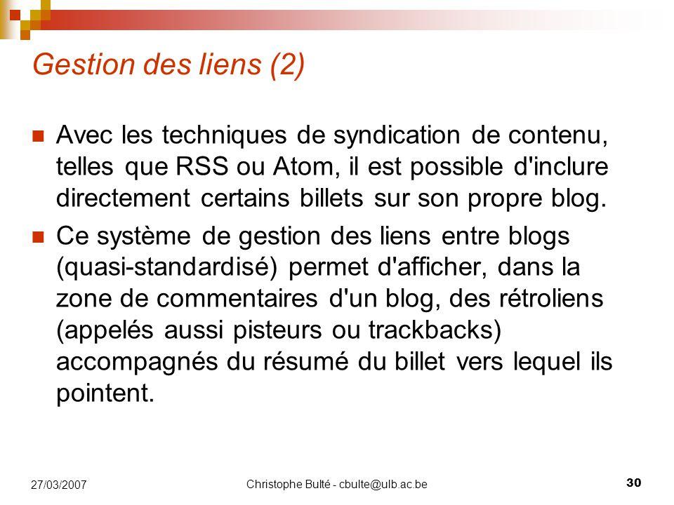 Christophe Bulté - cbulte@ulb.ac.be 30 27/03/2007 Gestion des liens (2) Avec les techniques de syndication de contenu, telles que RSS ou Atom, il est