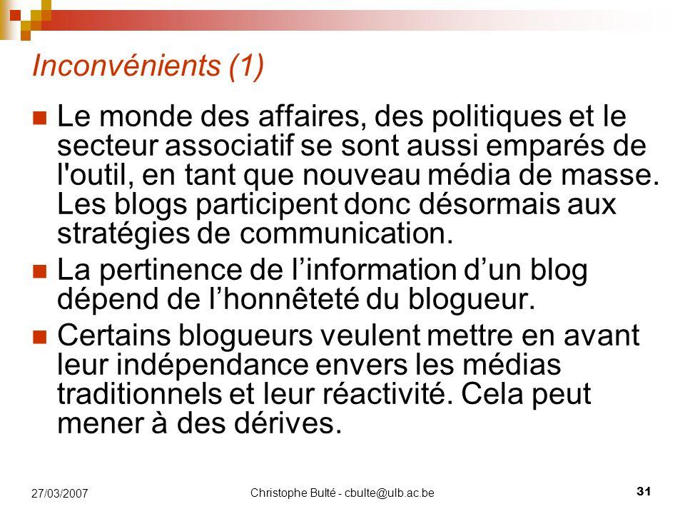 Christophe Bulté - cbulte@ulb.ac.be 31 27/03/2007 Inconvénients (1) Le monde des affaires, des politiques et le secteur associatif se sont aussi emparés de l outil, en tant que nouveau média de masse.