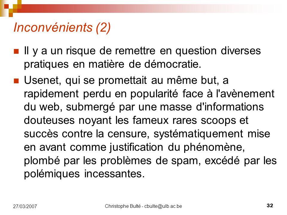Christophe Bulté - cbulte@ulb.ac.be 32 27/03/2007 Inconvénients (2) Il y a un risque de remettre en question diverses pratiques en matière de démocratie.