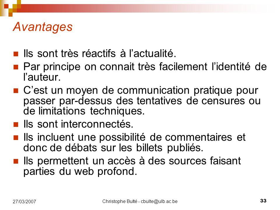 Christophe Bulté - cbulte@ulb.ac.be 33 27/03/2007 Avantages Ils sont très réactifs à l'actualité. Par principe on connait très facilement l'identité d
