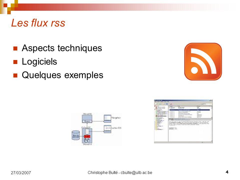 Christophe Bulté - cbulte@ulb.ac.be 55 27/03/2007 Autres moyens de consultation Windows Vista et le prochain Mac OS intègre en natif la consultation de flux (via le bureau par exemple).