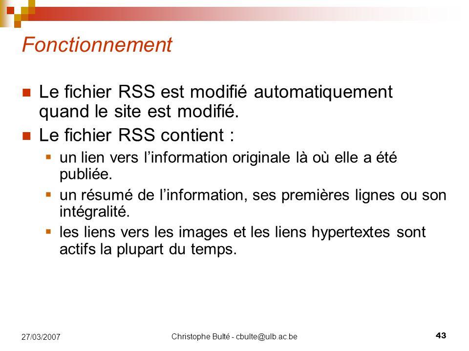 Christophe Bulté - cbulte@ulb.ac.be 43 27/03/2007 Fonctionnement Le fichier RSS est modifié automatiquement quand le site est modifié. Le fichier RSS