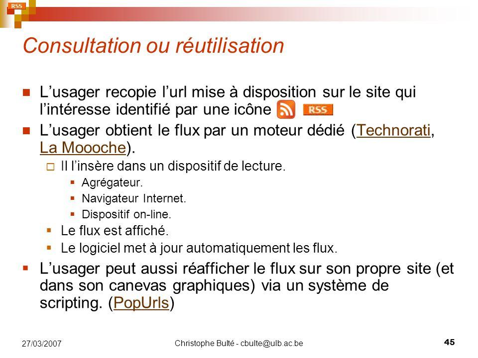 Christophe Bulté - cbulte@ulb.ac.be 45 27/03/2007 Consultation ou réutilisation L'usager recopie l'url mise à disposition sur le site qui l'intéresse