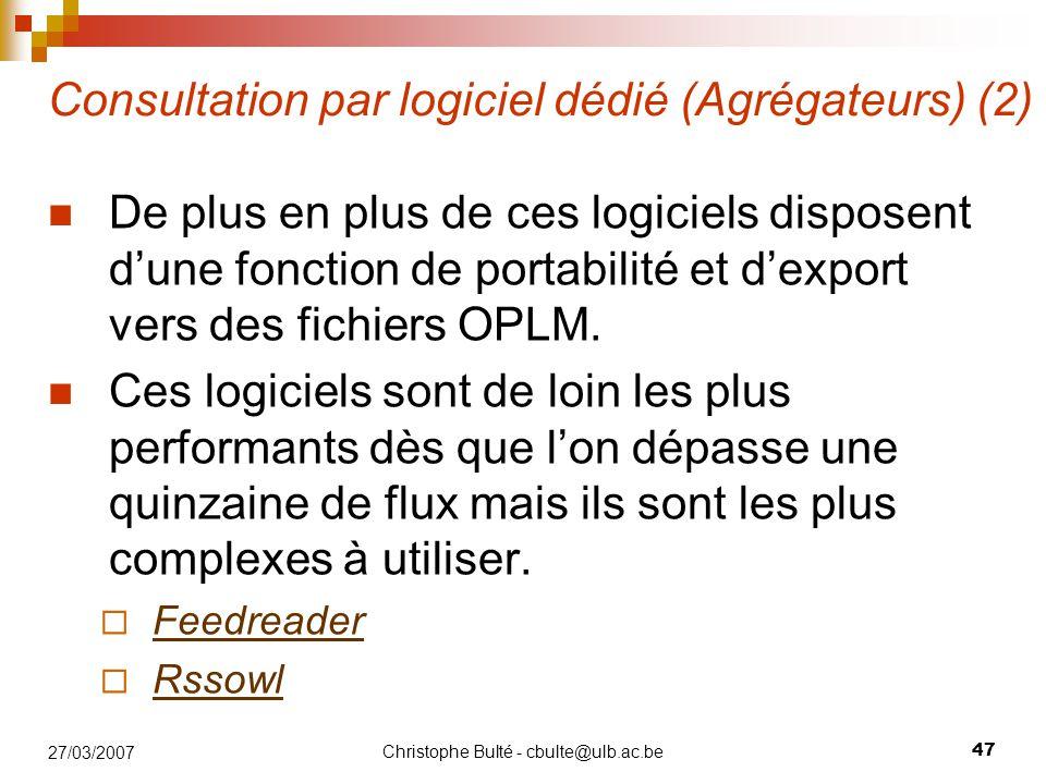 Christophe Bulté - cbulte@ulb.ac.be 47 27/03/2007 Consultation par logiciel dédié (Agrégateurs) (2) De plus en plus de ces logiciels disposent d'une fonction de portabilité et d'export vers des fichiers OPLM.