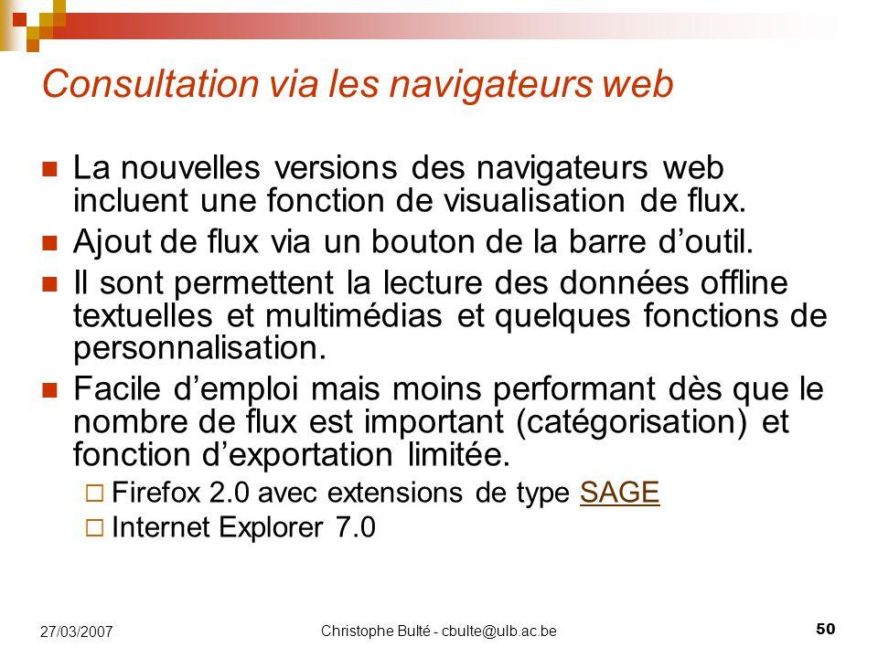 Christophe Bulté - cbulte@ulb.ac.be 50 27/03/2007 Consultation via les navigateurs web La nouvelles versions des navigateurs web incluent une fonction