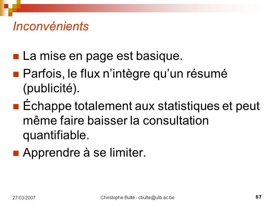 Christophe Bulté - cbulte@ulb.ac.be 57 27/03/2007 Inconvénients La mise en page est basique. Parfois, le flux n'intègre qu'un résumé (publicité). Écha