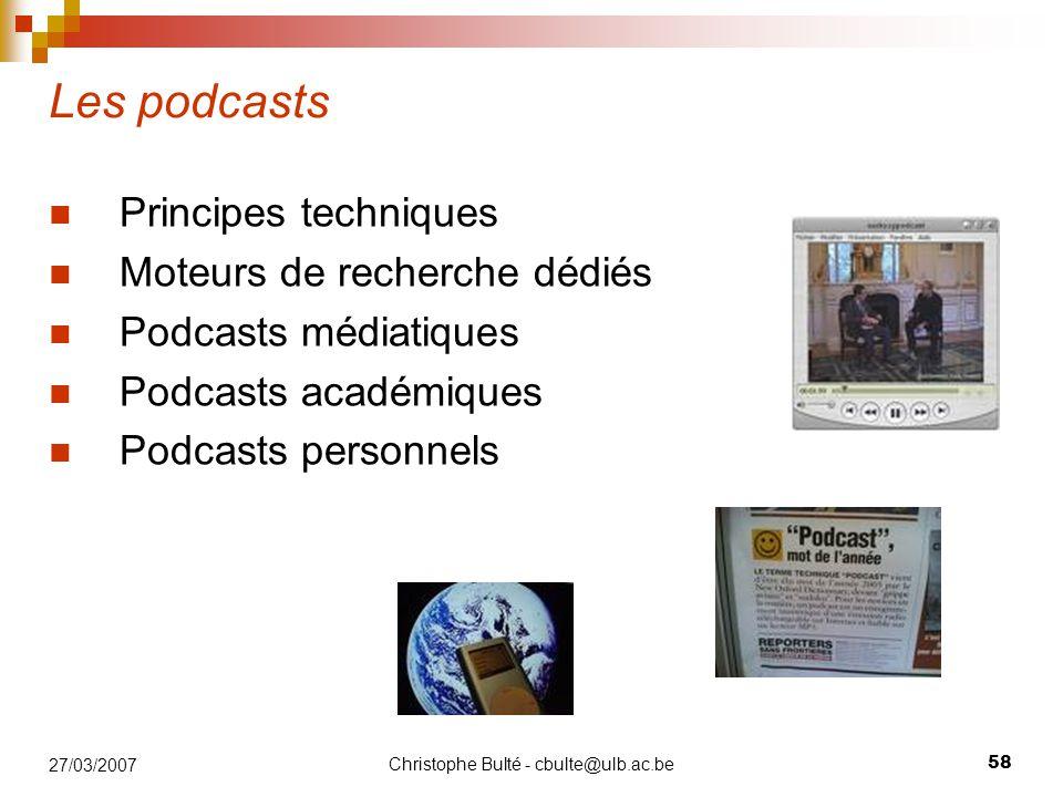Christophe Bulté - cbulte@ulb.ac.be 58 27/03/2007 Les podcasts Principes techniques Moteurs de recherche dédiés Podcasts médiatiques Podcasts académiq