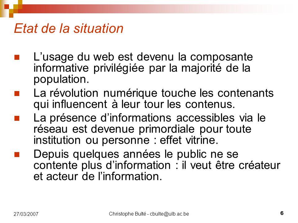 Christophe Bulté - cbulte@ulb.ac.be 6 27/03/2007 Etat de la situation L'usage du web est devenu la composante informative privilégiée par la majorité