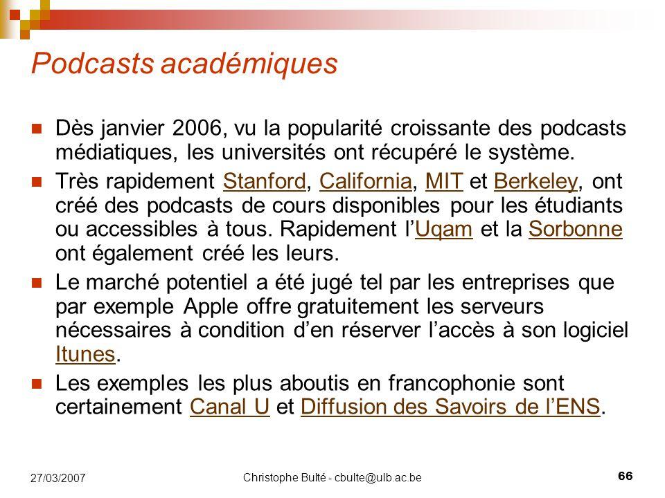 Christophe Bulté - cbulte@ulb.ac.be 66 27/03/2007 Podcasts académiques Dès janvier 2006, vu la popularité croissante des podcasts médiatiques, les uni