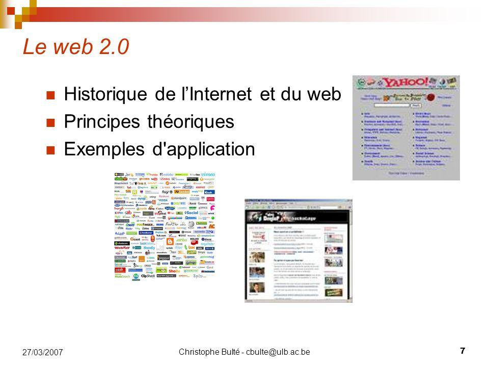 Christophe Bulté - cbulte@ulb.ac.be 7 27/03/2007 Le web 2.0 Historique de l'Internet et du web Principes théoriques Exemples d'application