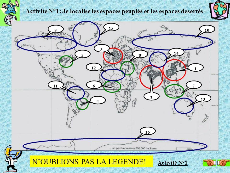 Activité N°1 Activité N°1: Je localise les espaces peuplés et les espaces désertés 1 3 2 5 4 8 76 109 12 11 13 14 16 15 N'OUBLIONS PAS LA LEGENDE!
