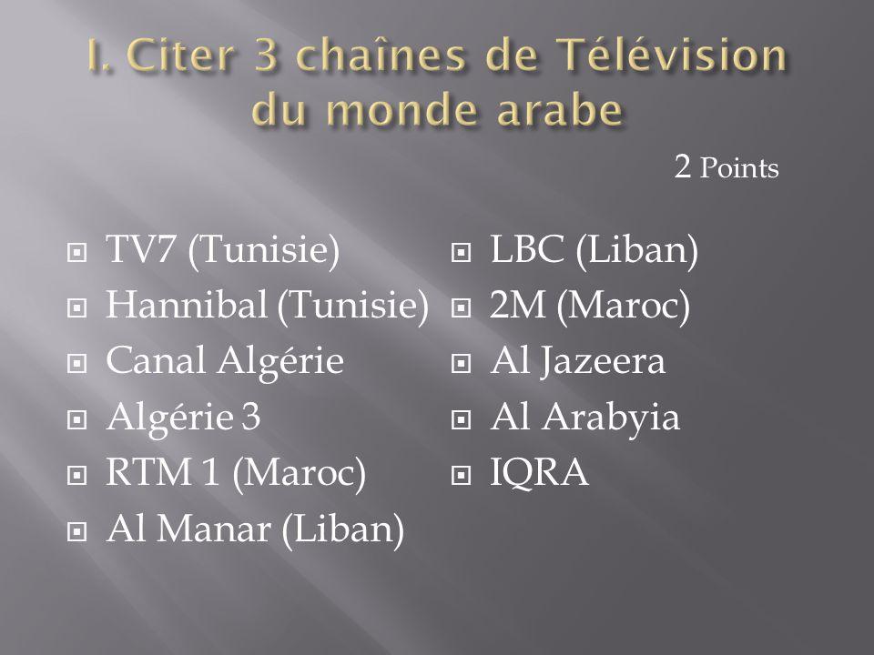  TV7 (Tunisie)  Hannibal (Tunisie)  Canal Algérie  Algérie 3  RTM 1 (Maroc)  Al Manar (Liban)  LBC (Liban)  2M (Maroc)  Al Jazeera  Al Araby