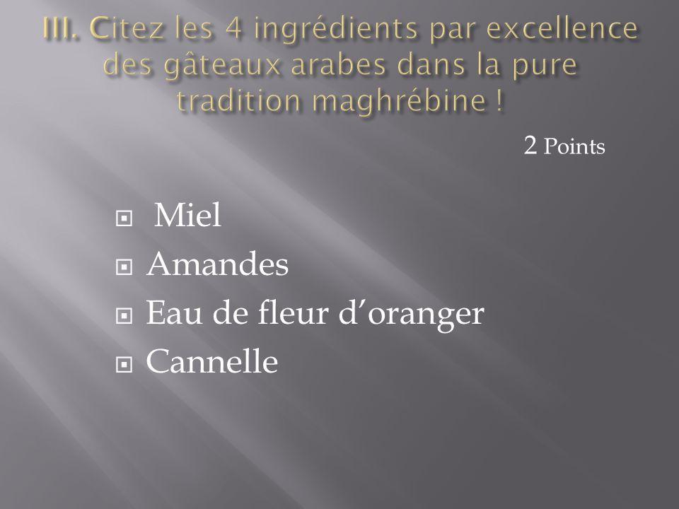  Miel  Amandes  Eau de fleur d'oranger  Cannelle 2 Points