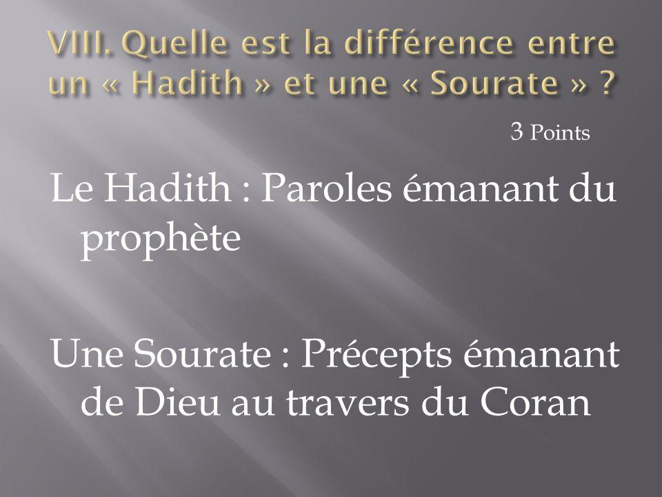 Le Hadith : Paroles émanant du prophète Une Sourate : Précepts émanant de Dieu au travers du Coran 3 Points