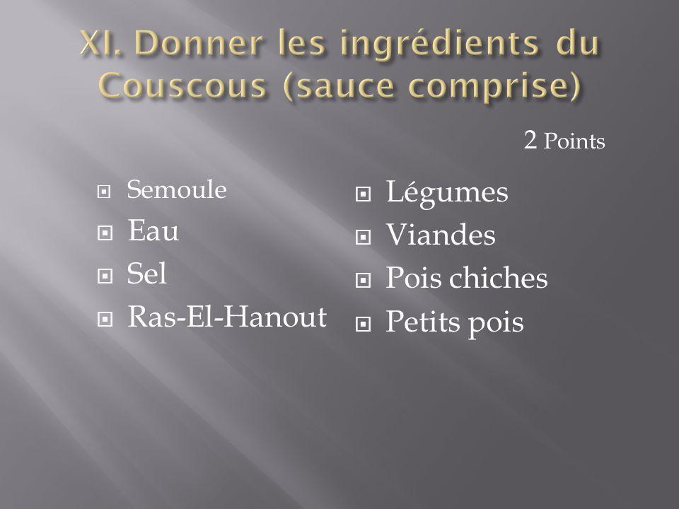  Semoule  Eau  Sel  Ras-El-Hanout  Légumes  Viandes  Pois chiches  Petits pois 2 Points