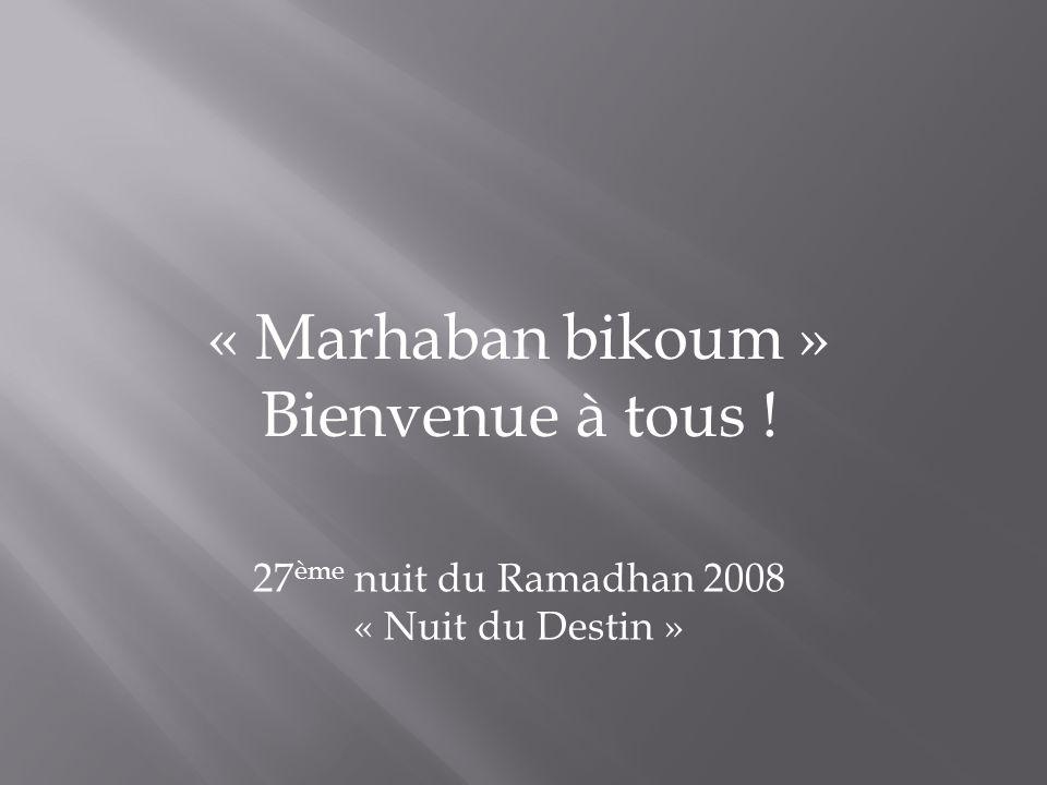 « Marhaban bikoum » Bienvenue à tous ! 27 ème nuit du Ramadhan 2008 « Nuit du Destin »