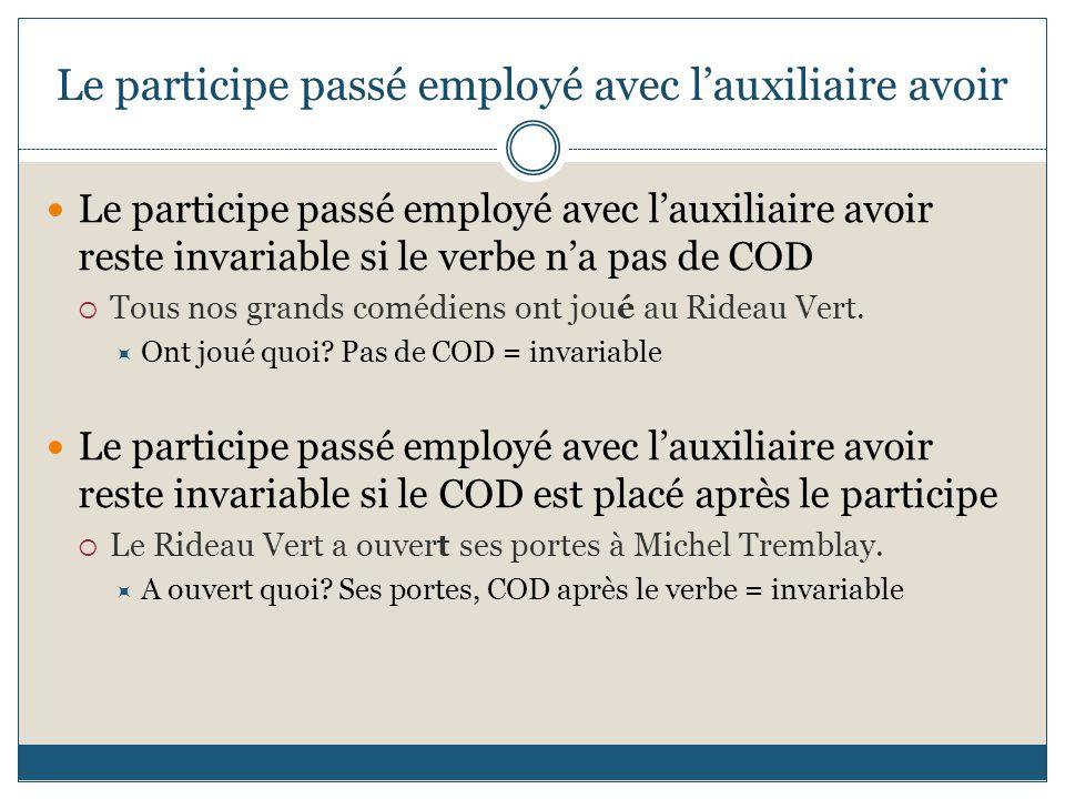 Le participe passé employé avec l'auxiliaire avoir Le participe passé employé avec l'auxiliaire avoir reste invariable si le verbe n'a pas de COD  To