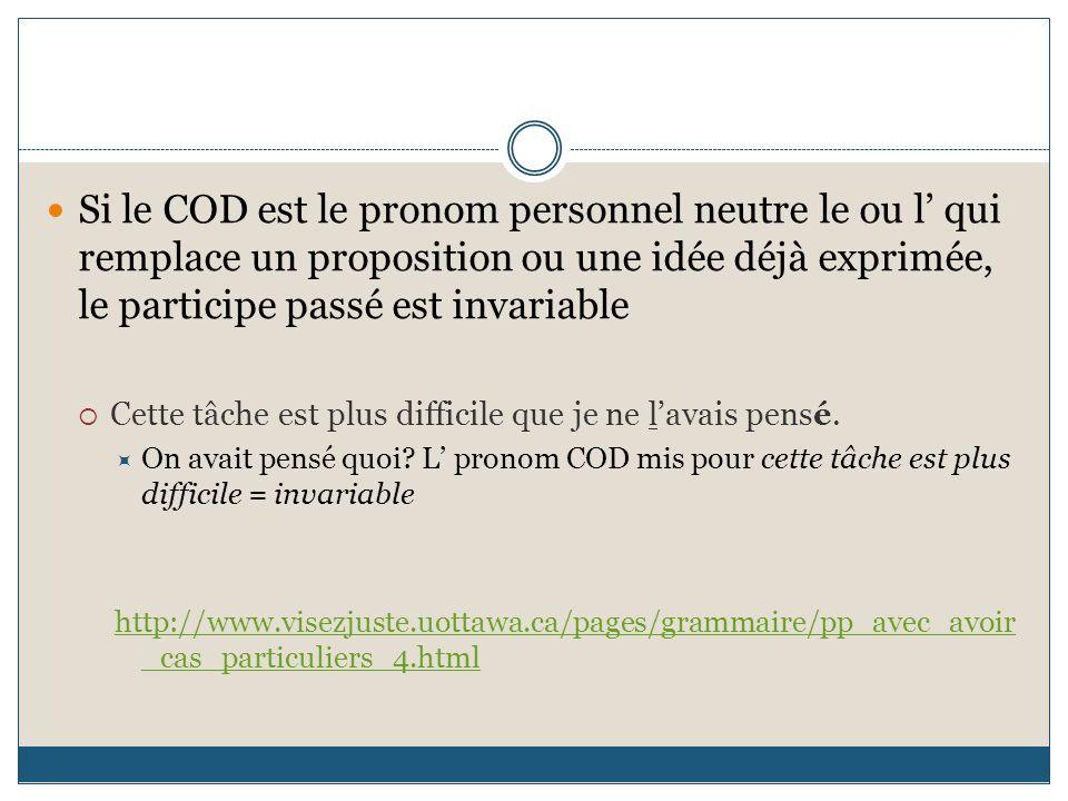 Si le COD est le pronom personnel neutre le ou l' qui remplace un proposition ou une idée déjà exprimée, le participe passé est invariable  Cette tâc