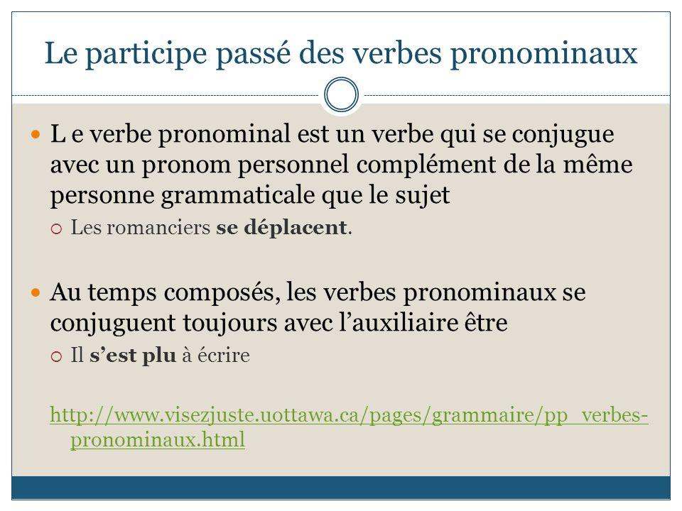 Le participe passé des verbes pronominaux L e verbe pronominal est un verbe qui se conjugue avec un pronom personnel complément de la même personne gr