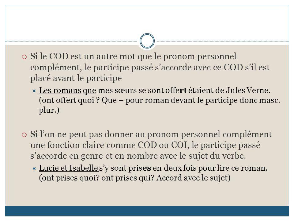  Si le COD est un autre mot que le pronom personnel complément, le participe passé s'accorde avec ce COD s'il est placé avant le participe  Les roma