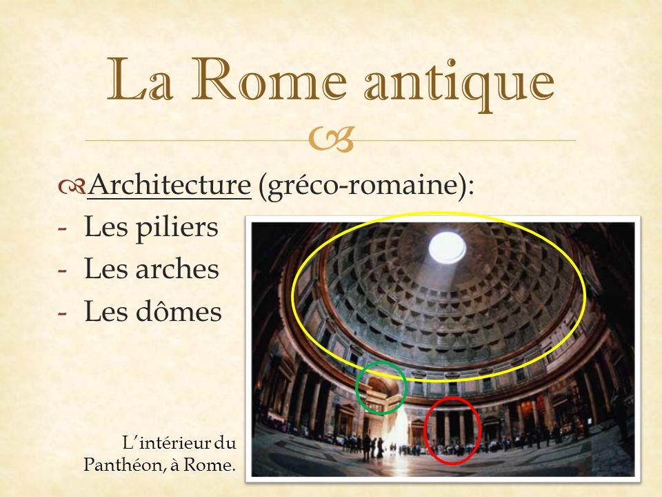   Architecture (gréco-romaine): -Les piliers -Les arches -Les dômes L'intérieur du Panthéon, à Rome.