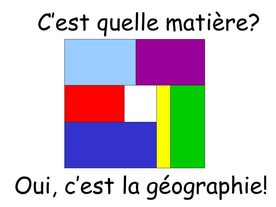 C'est quelle matière? Oui, c'est la géographie!
