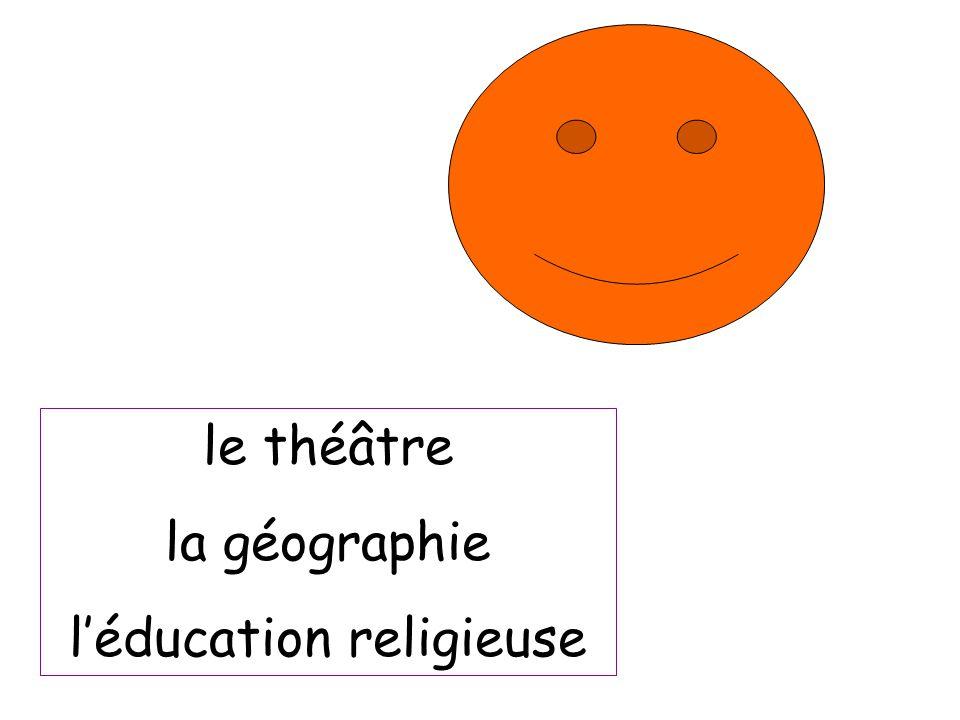 le théâtre la géographie l'éducation religieuse