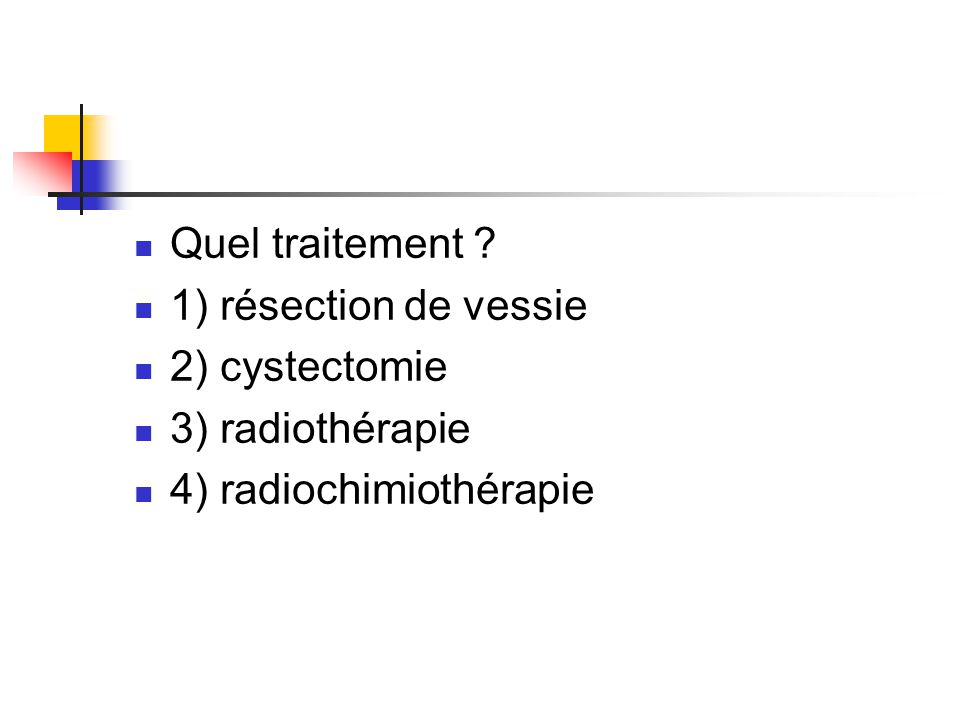 La chirurgie radicale est le traitement de référence: Cysto-prostatectomie totale chez l'homme -remplacement vésical -ou dérivation urinaire (Bricker, urétérostomie cutanée bilatérale) Pelvectomie antérieure chez la femme