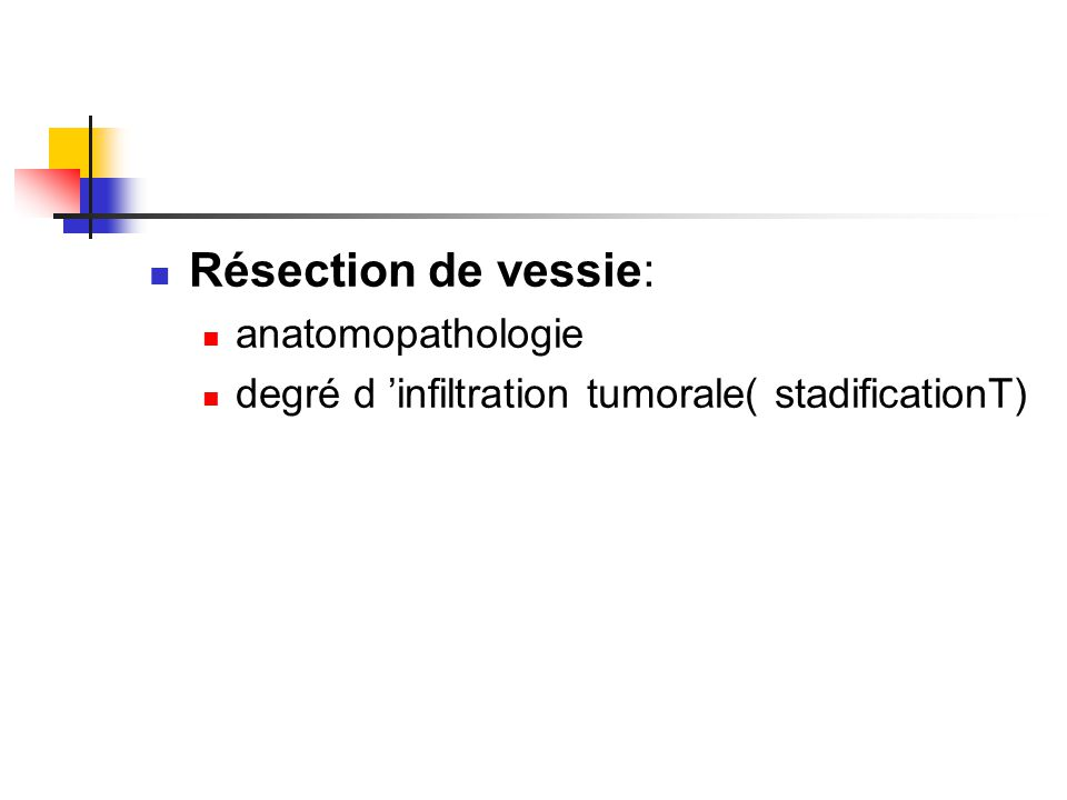Surveillance Clinique (touchers pelviens) Imagerie: TDM thoraco-abdomino-pelvien Biologie: créatinine Rythme: 3 mois après l'intervention Tous les 6 mois pendant 2 ans Puis 1 fois/an pendant 15 ans