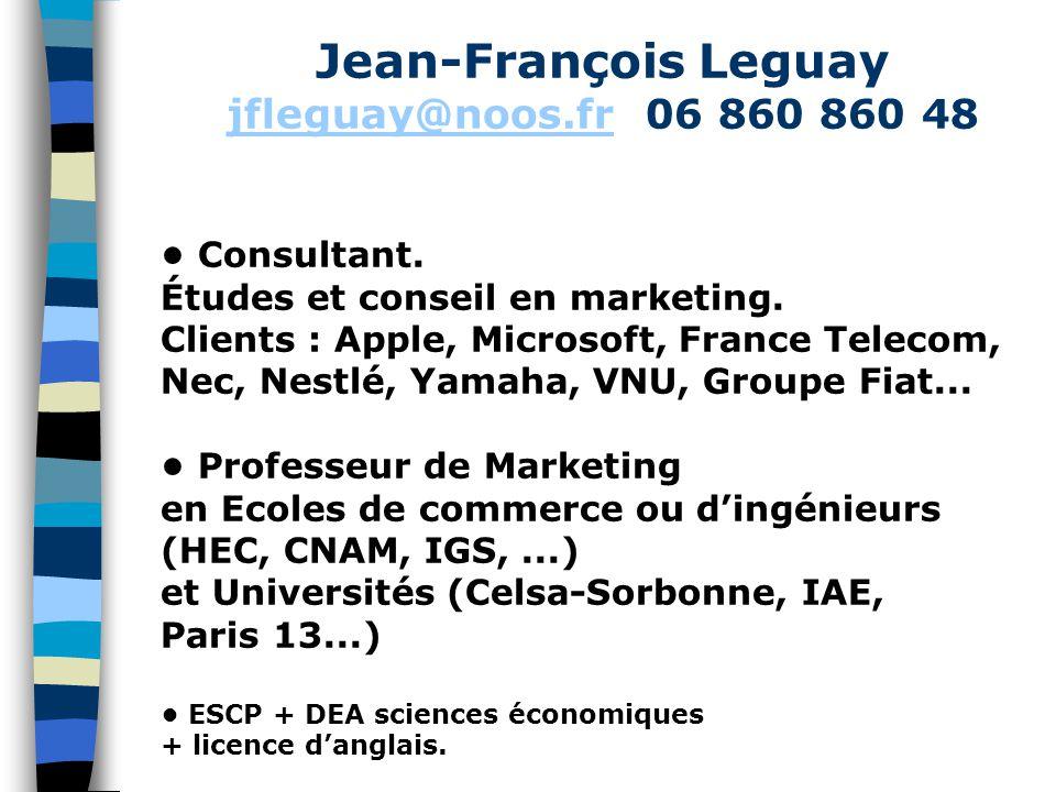 Jean-François Leguay jfleguay@noos.frjfleguay@noos.fr 06 860 860 48 Consultant. Études et conseil en marketing. Clients : Apple, Microsoft, France Tel