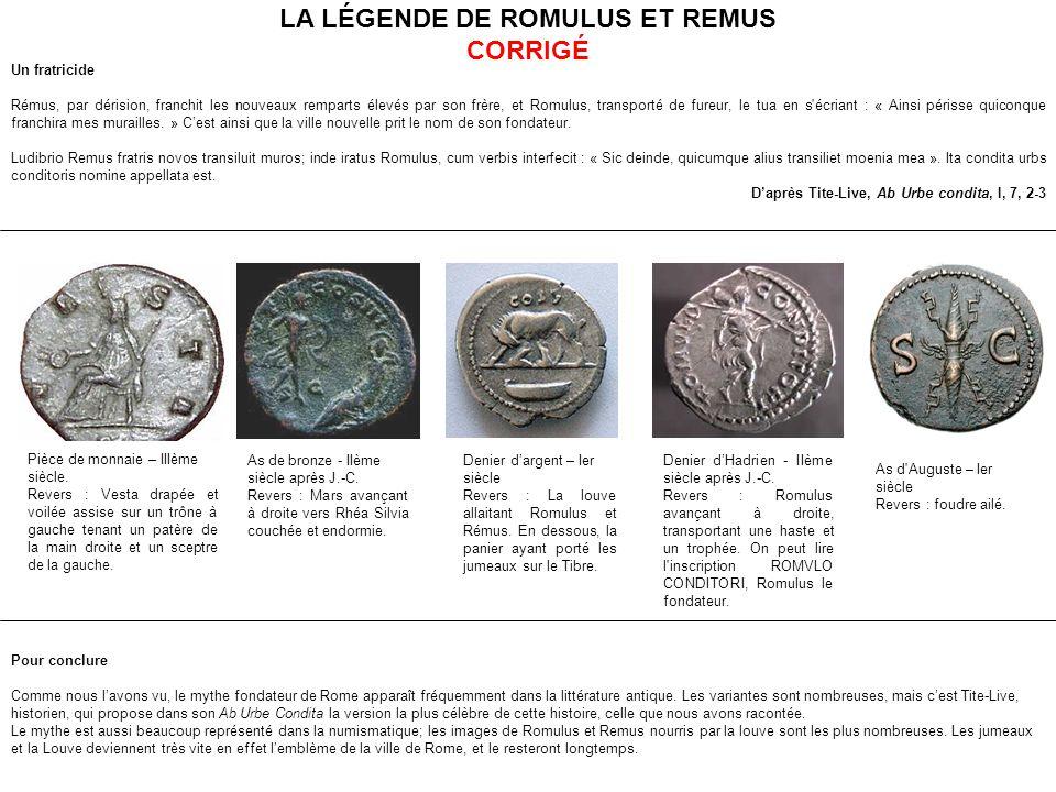 LA LÉGENDE DE ROMULUS ET REMUS CORRIGÉ Un fratricide Rémus, par dérision, franchit les nouveaux remparts élevés par son frère, et Romulus, transporté