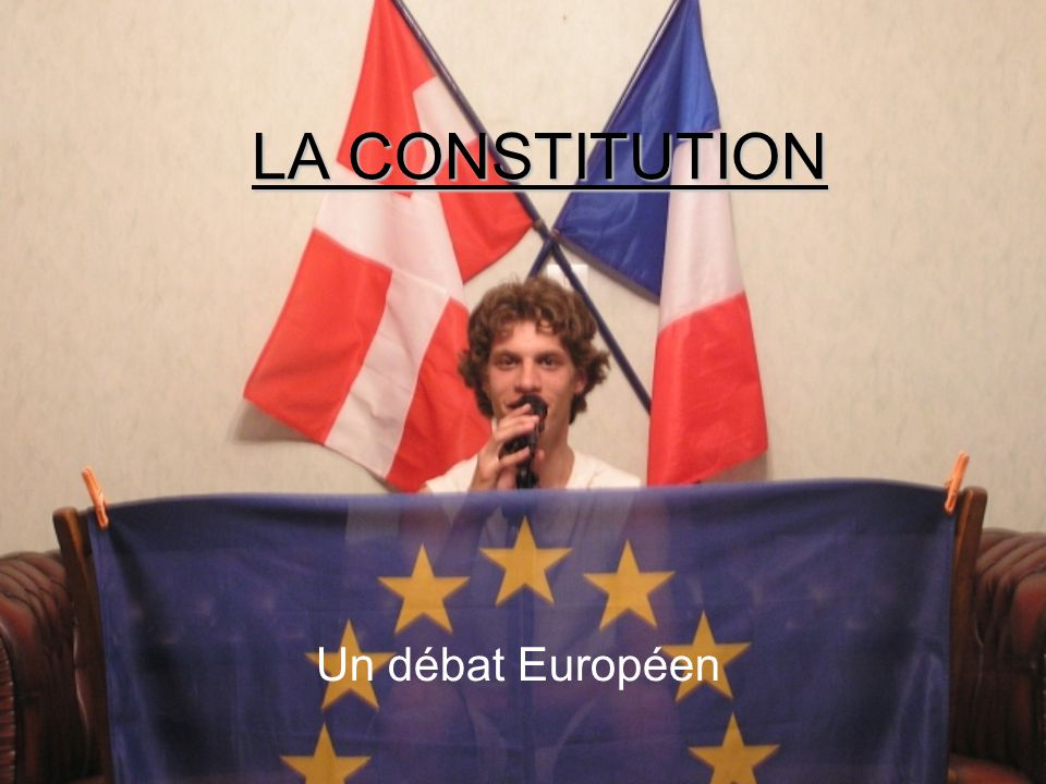 LA CONSTITUTION Un débat Européen