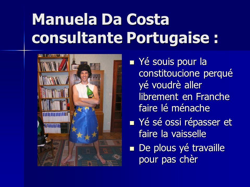 Manuela Da Costa consultante Portugaise : Yé souis pour la constitoucione perqué yé voudrè aller librement en Franche faire lé ménache Yé sé ossi répasser et faire la vaisselle De plous yé travaille pour pas chèr